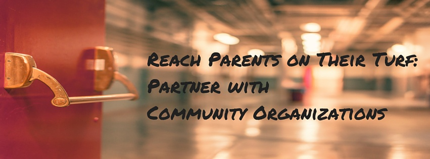 """Reach parents on their turf: partner with community organizations"""