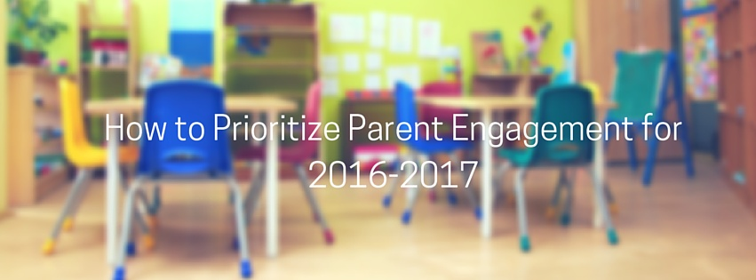 How to prioritize parent engagement for the 2016-2017 school year. Text sits over a blurred image of an empty classroom with colorful chairs.