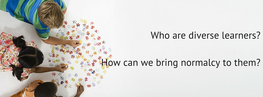 Who are diverse learners? How can we bring normalcy to them? Three children put a puzzle together in the image.